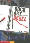 Rock Art Rebel - M.J. Cosson, Brann Garvey, Mark DeYoung