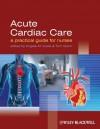 Acute Cardiac Care: A Practical Guide for Nurses - Angela M. Kucia, Tom Quinn