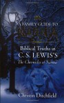 A Family Guide To Narnia: Biblical Truths in C.S. Lewis's The Chronicles of Narnia - Christin Ditchfield