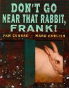 Don't Go Near That Rabbit, Frank! - Pam Conrad