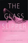 The Glass Slipper: Women and Love Stories - Susan Ostrov Weisser