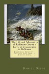 The Life and Adventures of Robinson Crusoe / La Vie Et Les Aventures de Robinson: Bilingual Edition - English and French Side by Side - Daniel Defoe, Petrus Borel