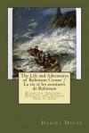 The Life and Adventures of Robinson Crusoe / La Vie Et Les Aventures de Robinson: Bilingual Edition - English and French Side by Side - Daniel Defoe, Petrus Borel