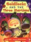 Goldilocks and the Three Martians - Stu Smith, Michael Garland