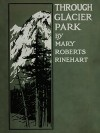 Through Glacier Park In 1915 - Mary Roberts Rinehart