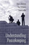 Understanding Peacekeeping - Alex J. Bellamy, Paul Williams