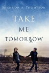 Take Me Tomorrow - Shannon A. Thompson