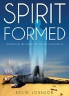 Spirit Formed - Kevin Johnson