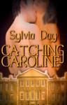 Catching Caroline - Sylvia Day