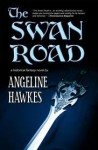 The Swan Road - Angeline Hawkes