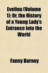 Evelina (Volume 1); Or, the History of a Young Lady's Entrance Into the World - Fanny Burney