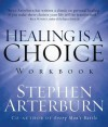 Healing Is a Choice Workbook: 10 Decisions That Will Transform Your Life and the 10 Lies That Can Prevent You from Making Them - Stephen Arterburn