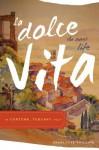 La Dolce Vita (the Sweet Life) in Cortona, Tuscany Italy - Charlotte Phillips