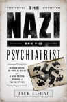 The Nazi and the Psychiatrist: Hermann Goring, Dr. Douglas M. Kelley, and a Fatal Meeting of Minds at the End of WWII - Jack El-Hai