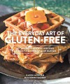 The Everyday Art of Gluten-Free Baking: 6 Fail-Proof Flour Blends and 125 Savory and Sweet Recipes - Karen Morgan, Jody Horton