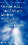 Complementary and Alternative Medicine: Ethics, the Patient, and the Physician - Lois Snyder