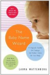 Baby Name Wizard, The: A Magical Method for Finding the Perfect Name for Your Baby - Laura Wattenberg