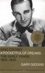 Bing Crosby: A Pocketful of Dreams - The Early Years 1903 - 1940 - Gary Giddins