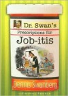 Dr. Swan's Prescriptions for Job-Itis - Dennis Swanberg, Criswell Freeman