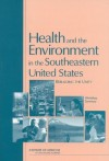 Health and the Environment in the Southeastern United States: Rebuilding Unity: Workshop Summary - Research, and Medicine Roundtable on Environmental Health Sciences, Board on Health Sciences Policy, Institute of Medicine, Howard Frumkin, Richard J. Jackson, Christine M. Coussens