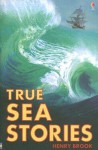 True Sea Stories - Henry Brook, Paul Dowswell