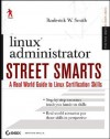 Linux Administrator Street Smarts: A Real World Guide to Linux Certification Skills - Roderick W. Smith