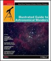 Illustrated Guide to Astronomical Wonders: From Novice to Master Observer - Robert Bruce Thompson, Barbara Fritchman Thompson