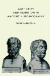 Authority and Tradition in Ancient Historiography - John Marincola