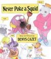 Never Poke A Squid - Denys Cazet