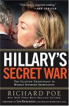 Hillary's Secret War: The Clinton Conspiracy to Muzzle Internet Journalists - Richard Poe