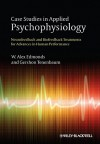 Case Studies in Applied Psychophysiology: Neurofeedback and Biofeedback Treatments for Advances in Human Performance - W. Alex Edmonds, Gershon Tenenbaum