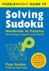 Puzzlewright Guide to Solving Sudoku: Hundreds of Puzzles Plus Techniques to Help You Crack Them All - Peter Gordon, Frank Longo
