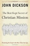 The Best Kept Secret of Christian Mission: Promoting the Gospel with More Than Our Lips - John Dickson