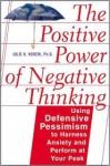 The Positive Power Of Negative Thinking - Julie K. Norem