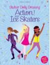 Sticker Dolly Dressing Action! & Ice Skaters (Usborne Sticker Dolly Dressing) - Fiona Watt, Steven Wood, Stella Baggott