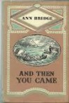 And then you came. - Ann Bridge