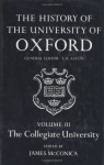 The History of the University of Oxford: Volume III: The Collegiate University - James McConica