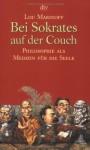 Bei Sokrates auf der Couch: Philosophie als Medizin für die Seele - Lou Marinoff, Hubert Pfau, Axel Monte