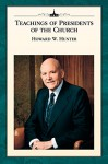 Teachings of Presidents of the Church: Howard W. Hunter - The Church of Jesus Christ of Latter-day Saints