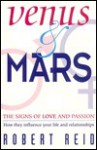 Venus and Mars: The Signs of Love and Passion How They Influence Your Life and Relationships - Robert Reid