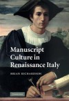 Manuscript Culture in Renaissance Italy - Brian Richardson