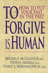 To Forgive Is Human: How to Put Your Past in the Past - Michael E. McCullough, Everett L. Worthington Jr., Steven J. Sandage