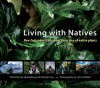 Living with Natives: New Zealanders Talk About Their Love of Native Plants - Michele Frey, Ian F. Spellerberg, John Maillard