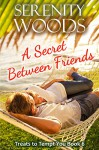 A Secret Between Friends: A New Zealand Sexy Beach Romance (Treats to Tempt You Book 6) - Serenity Woods
