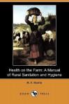 Health on the Farm: A Manual of Rural Sanitation and Hygiene (Dodo Press) - H. F. Harris, Ernest Ingersoll