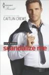 Scandalize Me - Caitlin Crews