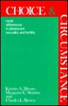 Choice and Circumstance: Racial Differences in Adolescent Sexuality and Fertility - Margaret C. Simms, Charles L. Betsey