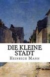 Die kleine Stadt - Heinrich Mann