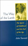 The Way of the Lamb: The Spirit of Childhood and the End of the Age - John Saward