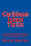 Caribbean Island Thrills: Tony Bartoni's Hooked on the Excitement of the Illegal, and Women Get Hooked on Him. on the Island of St. Lucia He Temporarily Escapes His Mildly Criminal Past, Filling His Live with Sailing, Women, Treasure Diving, Women, Smu... - David Barton